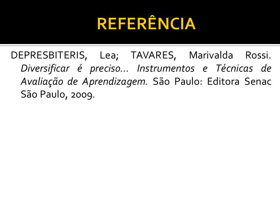 DEPRESBITERIS, Lea; TAVARES, Marivalda Rossi. Diversificar é preciso... Instrumentos e Técnicas de Avaliação de Aprendizagem. São Paulo: Editora Senac