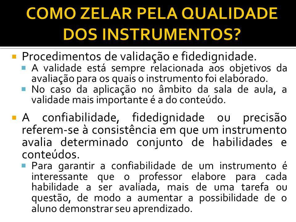 Procedimentos de validação e fidedignidade. A validade está sempre relacionada aos objetivos da avaliação para os quais o instrumento foi elaborado. N