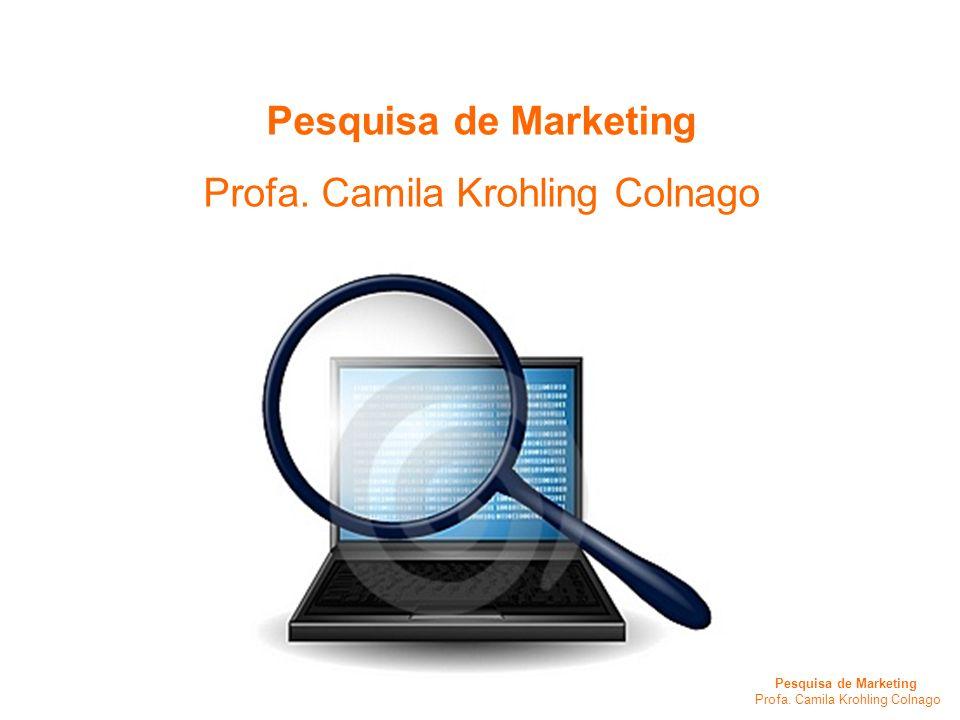 Pesquisa de Marketing Profa. Camila Krohling Colnago Pesquisa de Marketing Profa. Camila Krohling Colnago