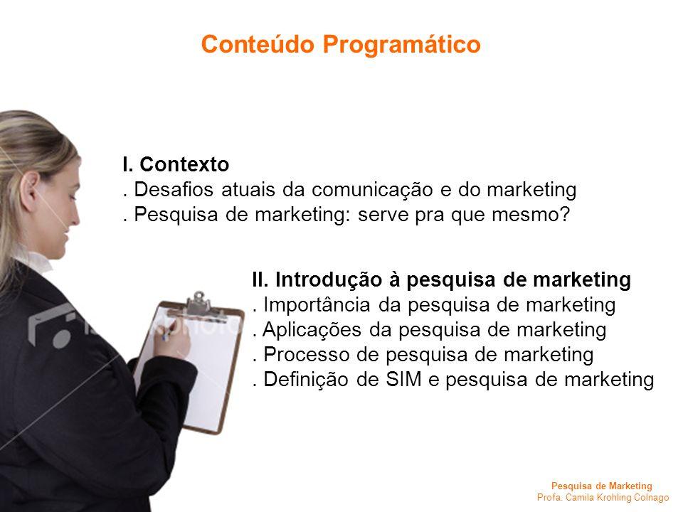 Pesquisa de Marketing Profa. Camila Krohling Colnago I. Contexto. Desafios atuais da comunicação e do marketing. Pesquisa de marketing: serve pra que