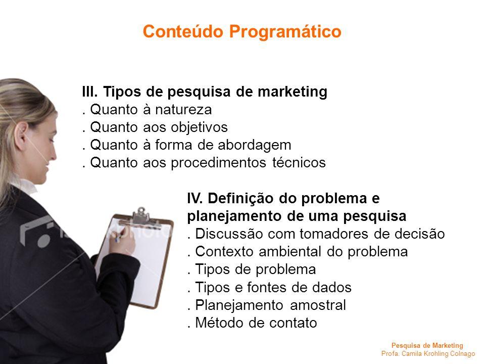Pesquisa de Marketing Profa. Camila Krohling Colnago IV. Definição do problema e planejamento de uma pesquisa. Discussão com tomadores de decisão. Con
