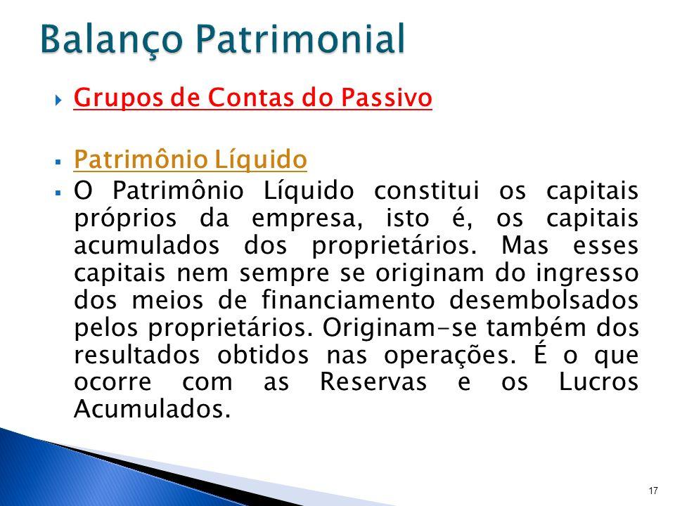 Grupos de Contas do Passivo Patrimônio Líquido O Patrimônio Líquido constitui os capitais próprios da empresa, isto é, os capitais acumulados dos prop