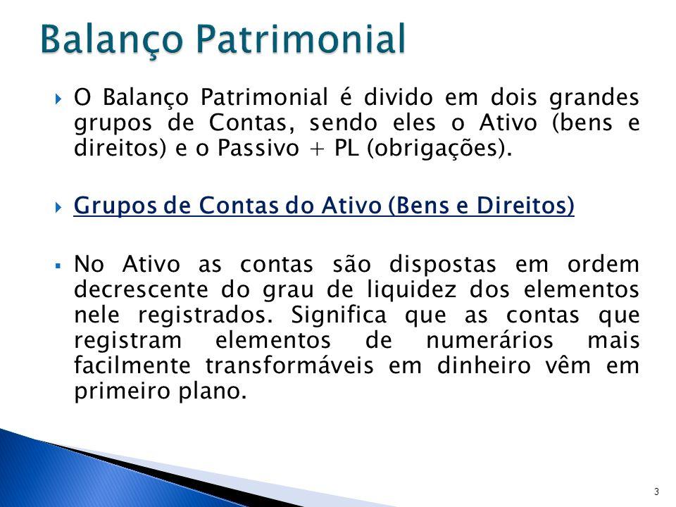 O Balanço Patrimonial é divido em dois grandes grupos de Contas, sendo eles o Ativo (bens e direitos) e o Passivo + PL (obrigações). Grupos de Contas