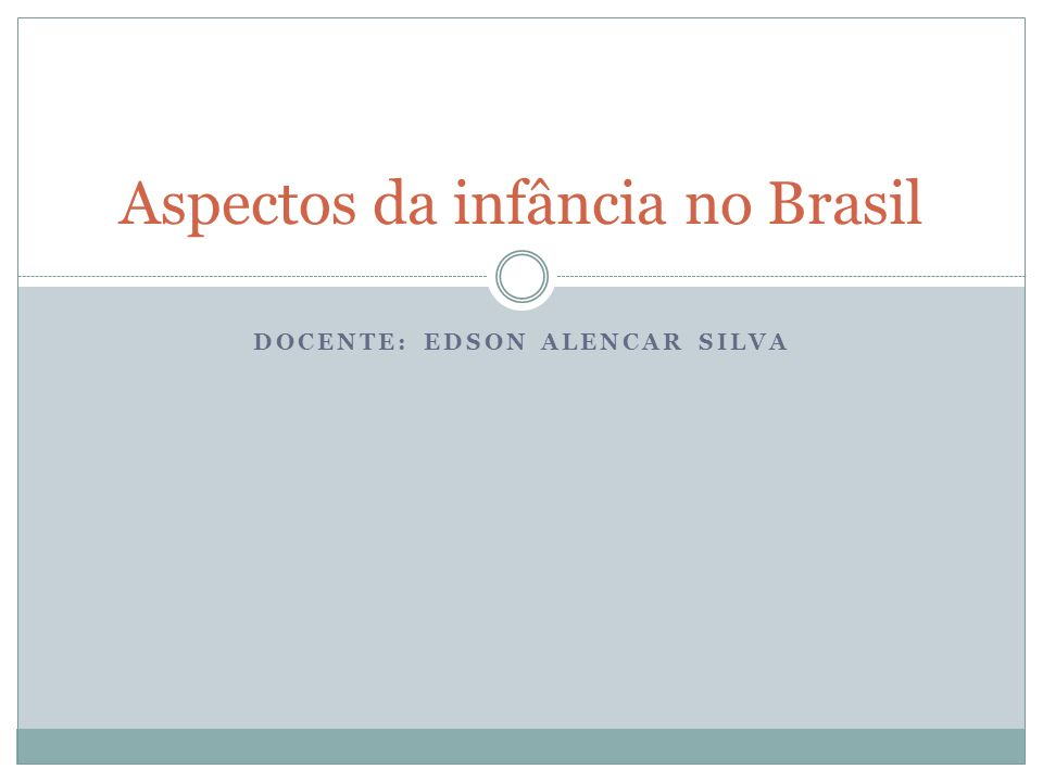 DOCENTE: EDSON ALENCAR SILVA Aspectos da infância no Brasil