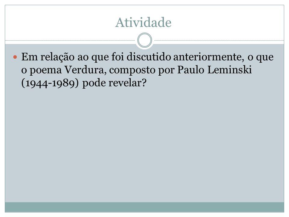 Atividade Em relação ao que foi discutido anteriormente, o que o poema Verdura, composto por Paulo Leminski (1944-1989) pode revelar?