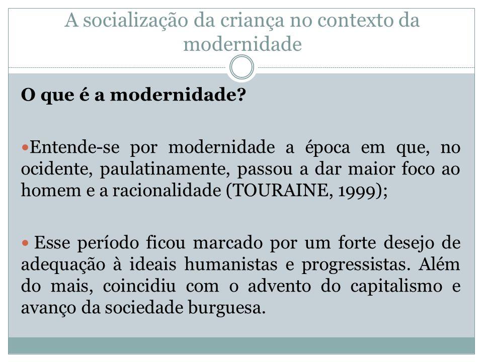 A socialização da criança no contexto da modernidade O que é a modernidade? Entende-se por modernidade a época em que, no ocidente, paulatinamente, pa