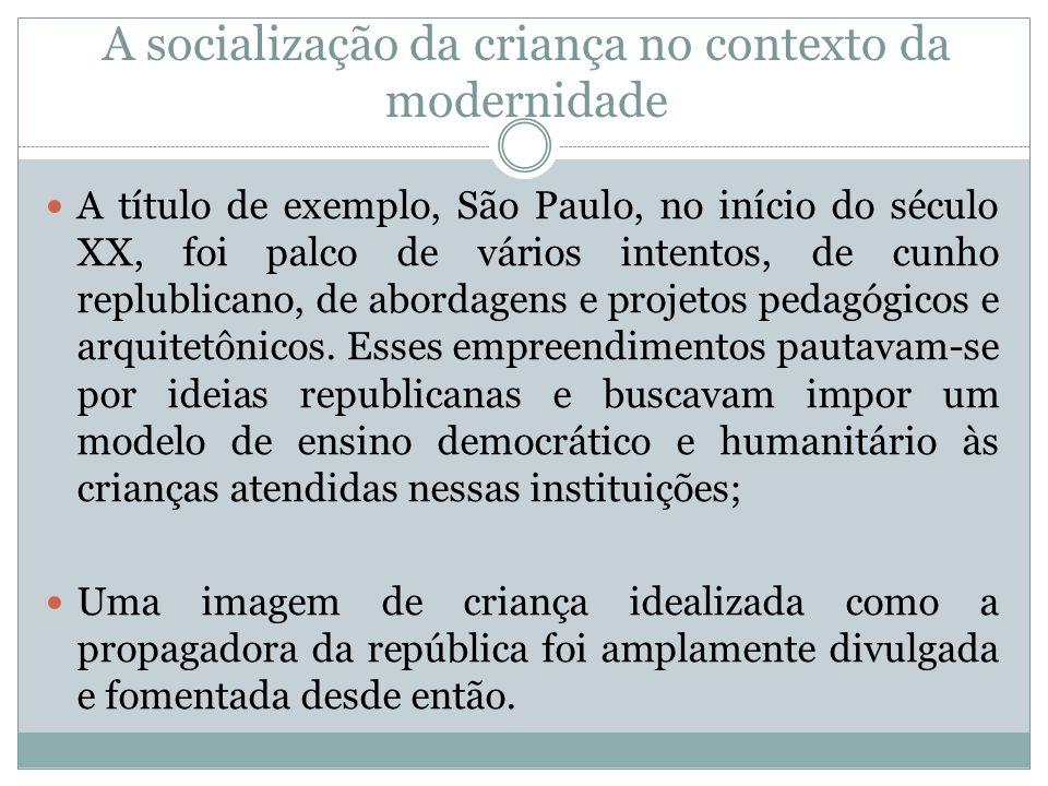 A socialização da criança no contexto da modernidade A título de exemplo, São Paulo, no início do século XX, foi palco de vários intentos, de cunho re