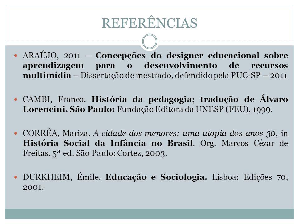 REFERÊNCIAS ARAÚJO, 2011 – Concepções do designer educacional sobre aprendizagem para o desenvolvimento de recursos multimídia – Dissertação de mestra