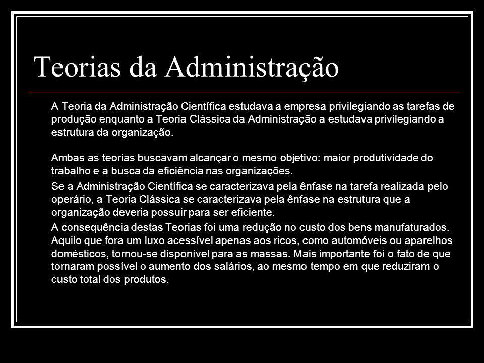 Teorias da Administração A Teoria da Administração Científica estudava a empresa privilegiando as tarefas de produção enquanto a Teoria Clássica da Ad