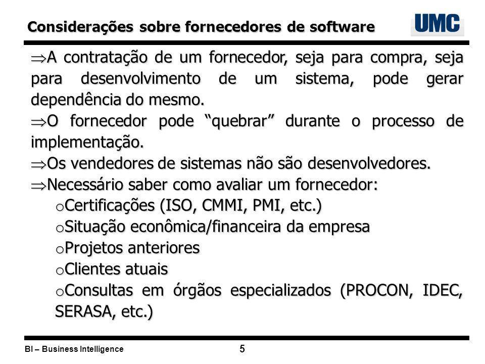 BI – Business Intelligence 5 Considerações sobre fornecedores de software A contratação de um fornecedor, seja para compra, seja para desenvolvimento de um sistema, pode gerar dependência do mesmo.