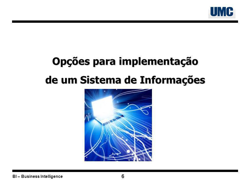 BI – Business Intelligence 7 Opções para implementação de um Sistema de Informações 1.