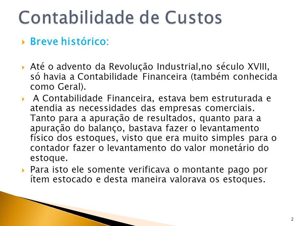 Breve histórico: Até o advento da Revolução Industrial,no século XVIII, só havia a Contabilidade Financeira (também conhecida como Geral). A Contabili