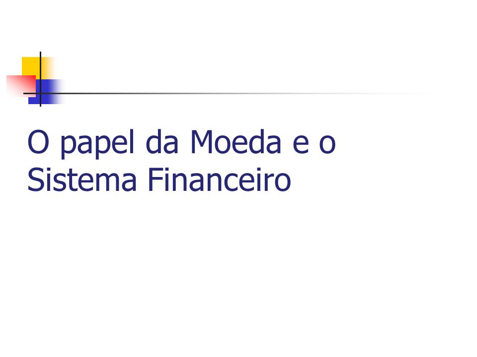 O papel da Moeda e o Sistema Financeiro