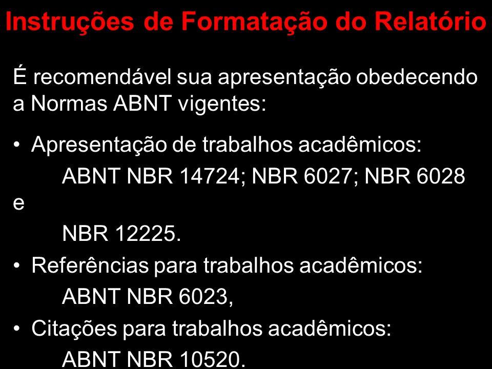 Instruções de Formatação do Relatório É recomendável sua apresentação obedecendo a Normas ABNT vigentes: Apresentação de trabalhos acadêmicos: ABNT NB