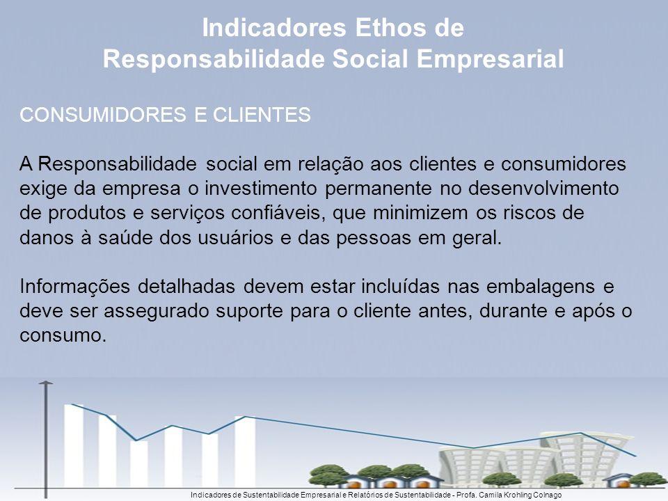 Indicadores de Sustentabilidade Empresarial e Relatórios de Sustentabilidade - Profa. Camila Krohling Colnago CONSUMIDORES E CLIENTES A Responsabilida