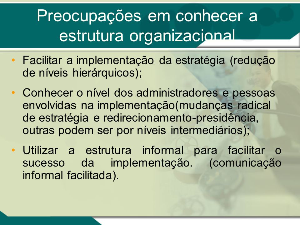 Preocupações em conhecer a estrutura organizacional Facilitar a implementação da estratégia (redução de níveis hierárquicos); Conhecer o nível dos adm