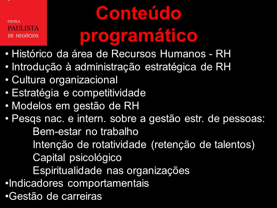 Histórico da área de Recursos Humanos - RH Introdução à administração estratégica de RH Cultura organizacional Estratégia e competitividade Modelos em gestão de RH Pesqs nac.