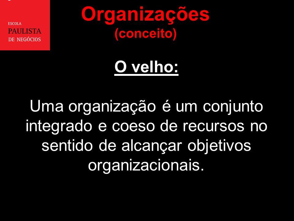 O velho: Uma organização é um conjunto integrado e coeso de recursos no sentido de alcançar objetivos organizacionais.