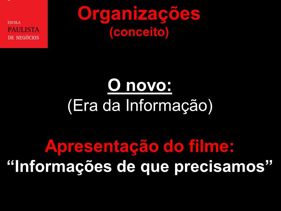 O novo: (Era da Informação) Apresentação do filme: Informações de que precisamos Organizações (conceito)