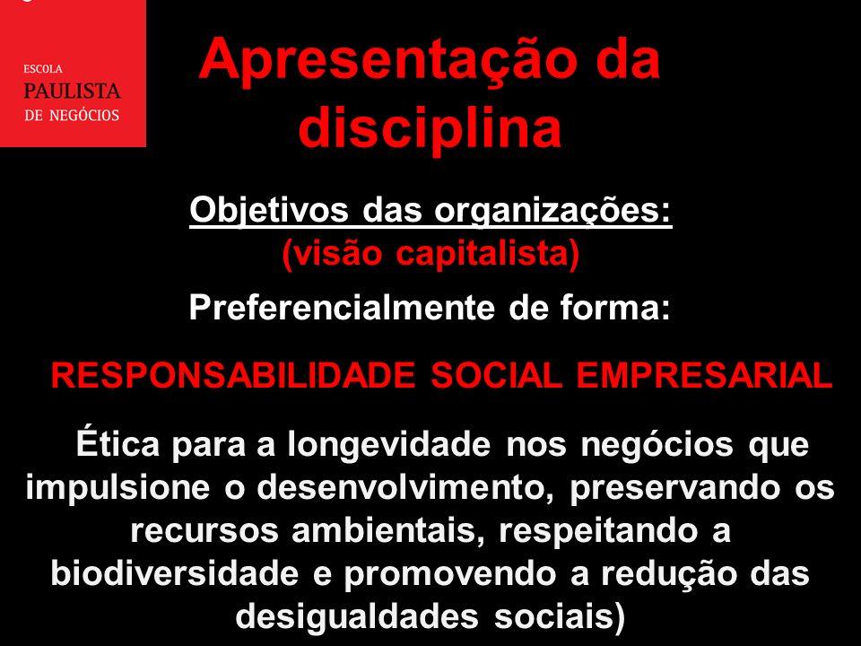 Objetivos das organizações: (visão capitalista) Preferencialmente de forma: RESPONSABILIDADE SOCIAL EMPRESARIAL (Ética para a longevidade nos negócios