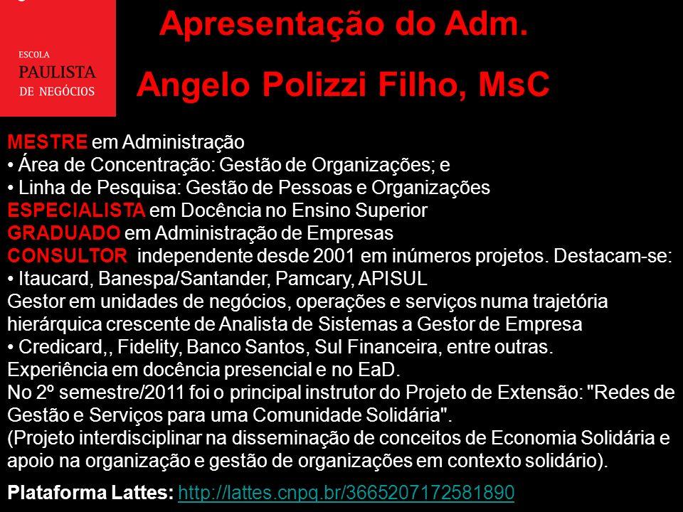 Apresentação do Adm. Angelo Polizzi Filho, MsC MESTRE em Administração Área de Concentração: Gestão de Organizações; e Linha de Pesquisa: Gestão de Pe