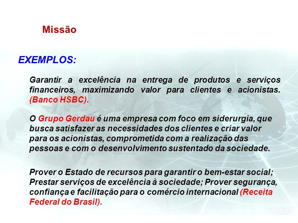 Missão EXEMPLOS: Garantir a excelência na entrega de produtos e serviços financeiros, maximizando valor para clientes e acionistas. (Banco HSBC). O Gr