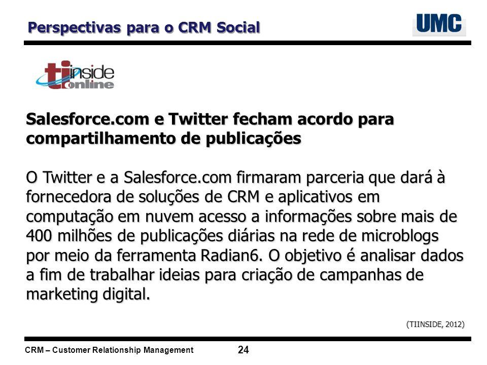 CRM – Customer Relationship Management 24 Salesforce.com e Twitter fecham acordo para compartilhamento de publicações O Twitter e a Salesforce.com fir
