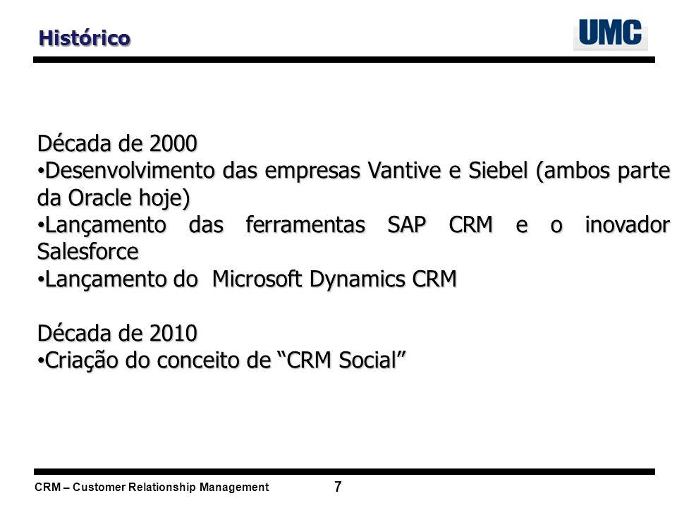 CRM – Customer Relationship Management 7 Histórico Década de 2000 Desenvolvimento das empresas Vantive e Siebel (ambos parte da Oracle hoje) Desenvolv