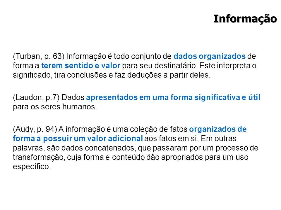 Informação (Turban, p. 63) Informação é todo conjunto de dados organizados de forma a terem sentido e valor para seu destinatário. Este interpreta o s