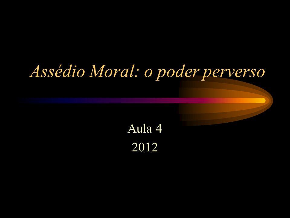 Assédio Moral: o poder perverso Aula 4 2012