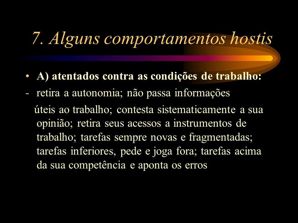 7. Alguns comportamentos hostis A) atentados contra as condições de trabalho: -retira a autonomia; não passa informações úteis ao trabalho; contesta s