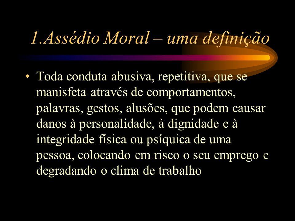 1.Assédio Moral – uma definição Toda conduta abusiva, repetitiva, que se manisfeta através de comportamentos, palavras, gestos, alusões, que podem cau