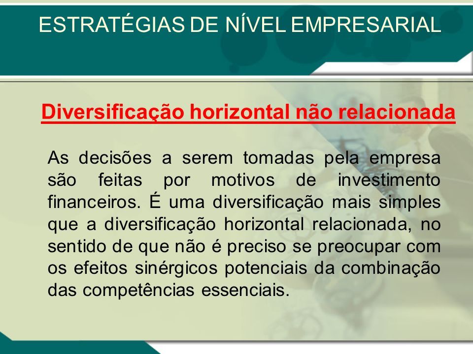 Vantagens Economias de escopo horizontal, inovações de escopo horizontal e uma combinação dos dois elementos. Desvantagens Aumento dos custos administ