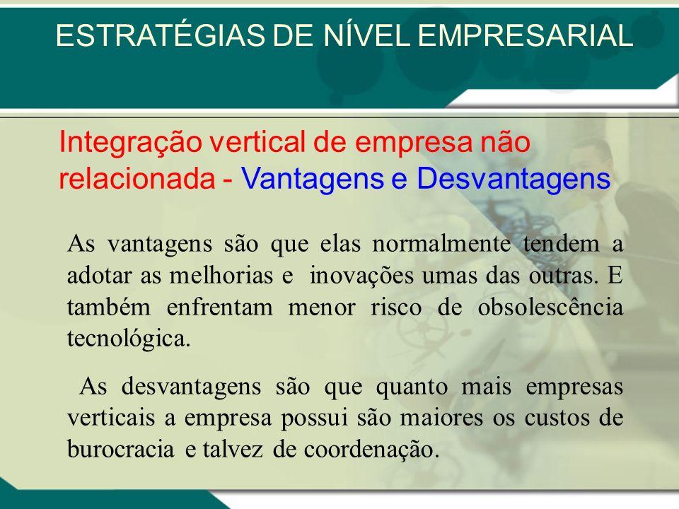 Integração vertical de empresa não relacionada É feita entre empresas com possibilidades limitadas de transferência ou partilha de competências essenc
