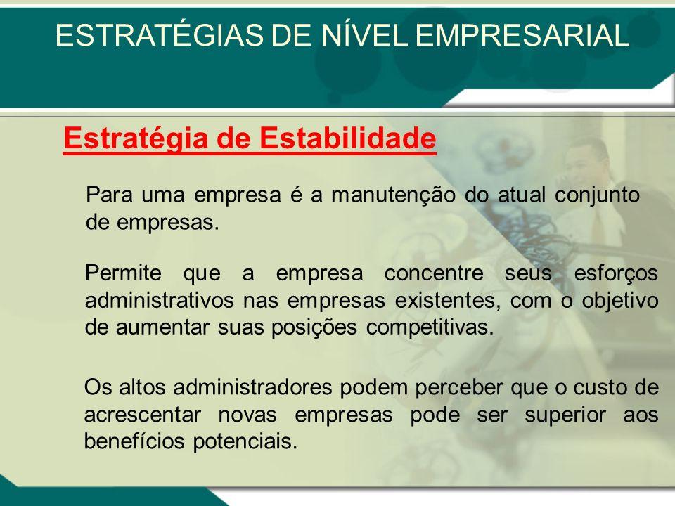 Para uma empresa é a manutenção do atual conjunto de empresas. Permite que a empresa concentre seus esforços administrativos nas empresas existentes,