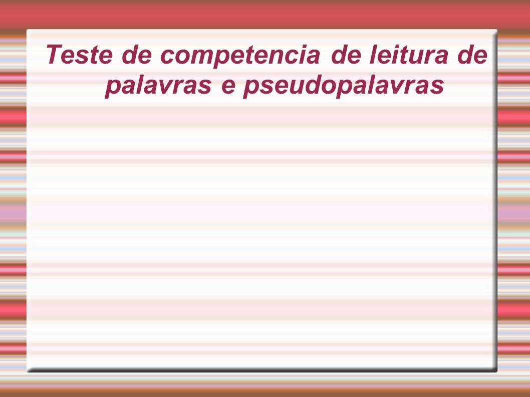 Teste de competencia de leitura de palavras e pseudopalavras