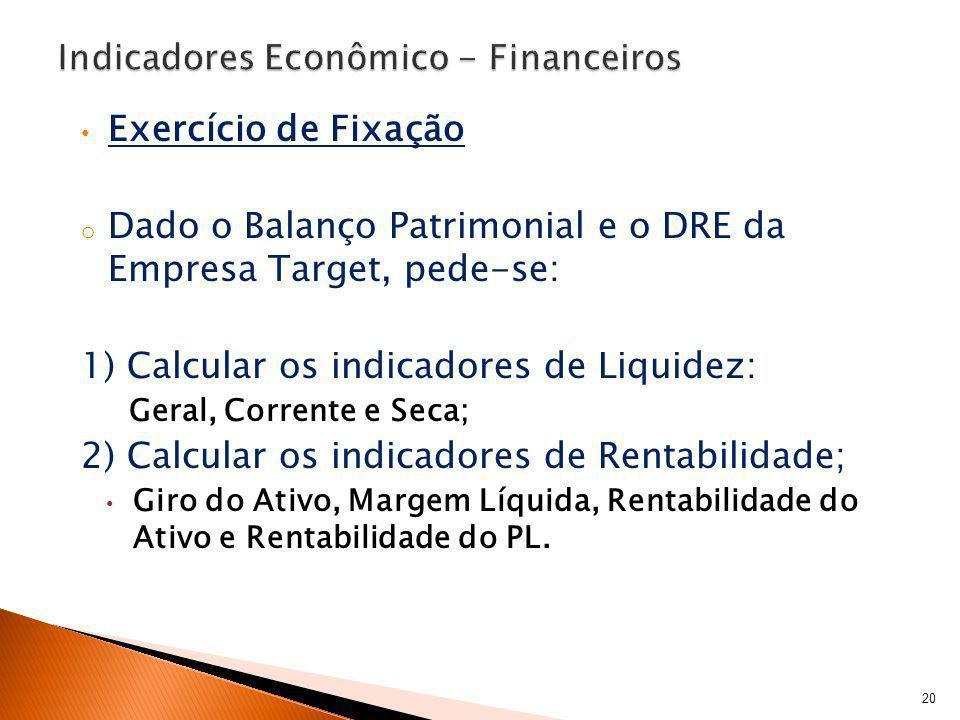 Exercício de Fixação o Dado o Balanço Patrimonial e o DRE da Empresa Target, pede-se: 1) Calcular os indicadores de Liquidez: Geral, Corrente e Seca;