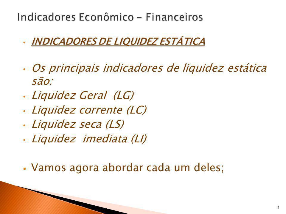 INDICADORES DE LIQUIDEZ ESTÁTICA INDICADORES DE LIQUIDEZ ESTÁTICA Os principais indicadores de liquidez estática são: Liquidez Geral (LG) Liquidez cor