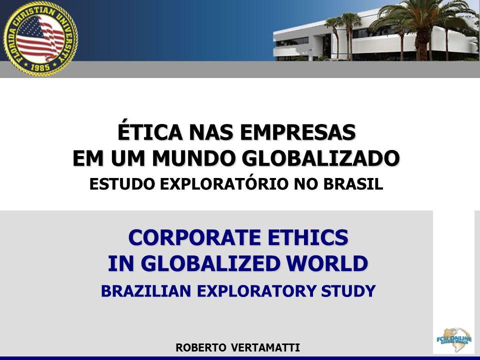 ÉTICA NAS EMPRESAS EM UM MUNDO GLOBALIZADO CORPORATE ETHICS IN GLOBALIZED WORLD ESTUDO EXPLORATÓRIO NO BRASIL BRAZILIAN EXPLORATORY STUDY ROBERTO VERT