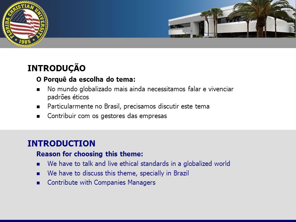 INTRODUÇÃO Reason for choosing this theme: We have to talk and live ethical standards in a globalized world We have to discuss this theme, specially i