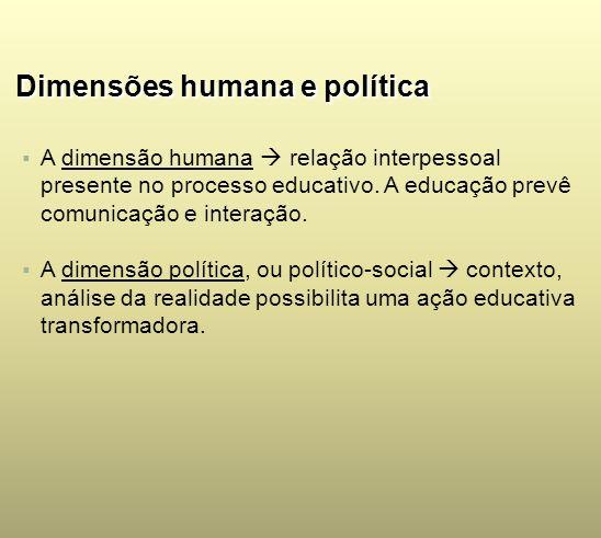 Dimensões humana e política A dimensão humana relação interpessoal presente no processo educativo. A educação prevê comunicação e interação. A dimensã