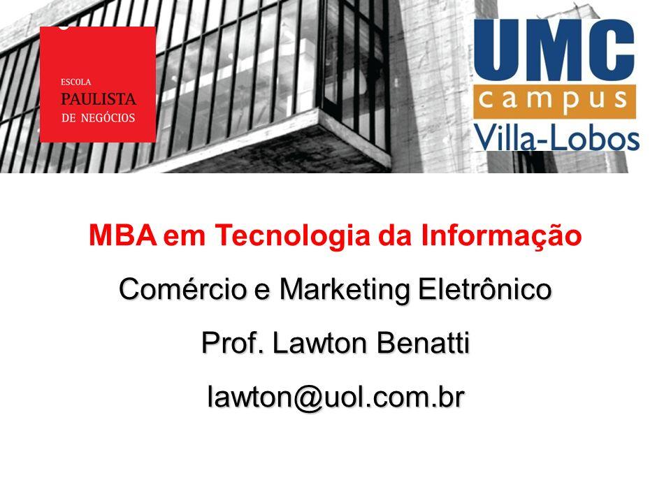 MBA em Tecnologia da Informação Comércio e Marketing Eletrônico Prof. Lawton Benatti lawton@uol.com.br