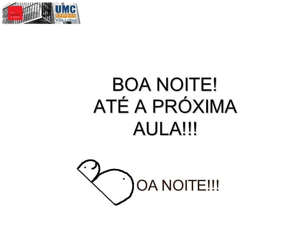 BOA NOITE! ATÉ A PRÓXIMA AULA!!! OA NOITE!!!