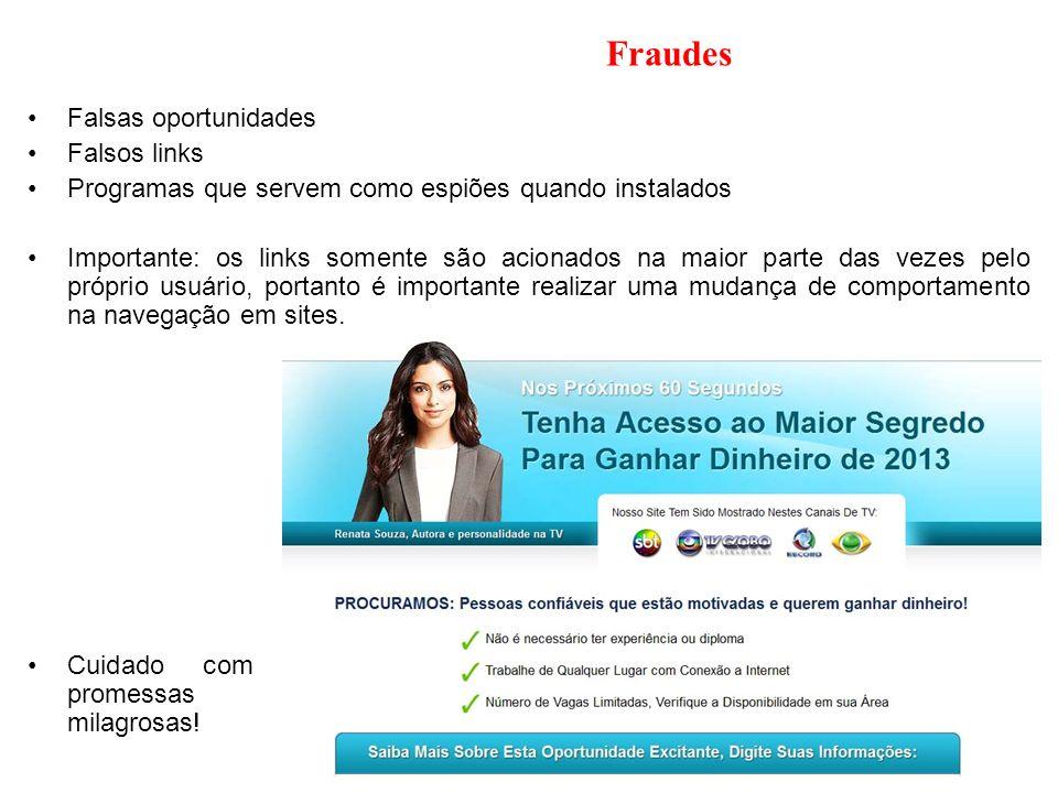 Fraudes Falsas oportunidades Falsos links Programas que servem como espiões quando instalados Importante: os links somente são acionados na maior part