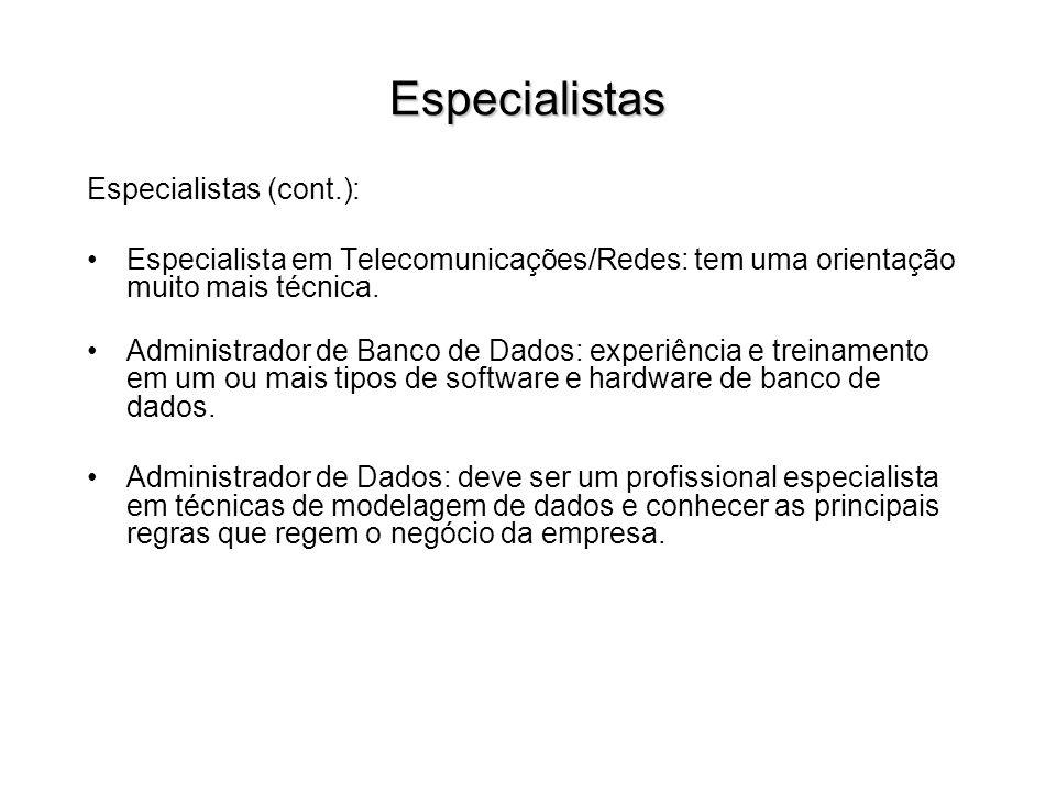 Especialistas Especialistas (cont.): Especialista em Telecomunicações/Redes: tem uma orientação muito mais técnica. Administrador de Banco de Dados: e