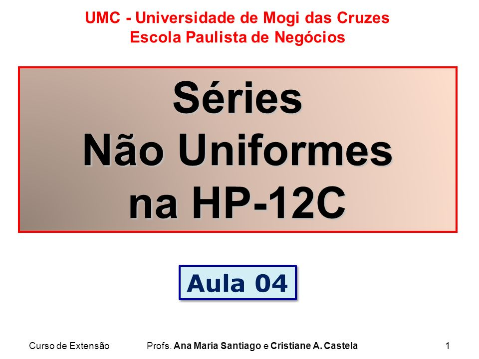 Curso de ExtensãoProfs. Ana Maria Santiago e Cristiane A. Castela1 UMC - Universidade de Mogi das Cruzes Escola Paulista de Negócios Séries Não Unifor