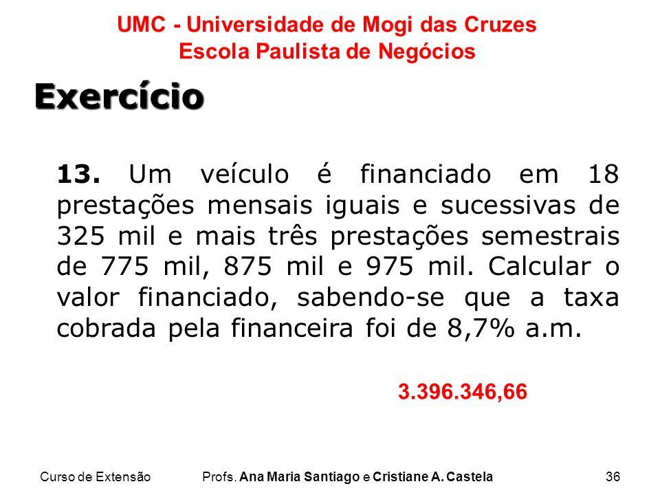 Curso de ExtensãoProfs. Ana Maria Santiago e Cristiane A. Castela36 UMC - Universidade de Mogi das Cruzes Escola Paulista de Negócios 13. Um veículo é