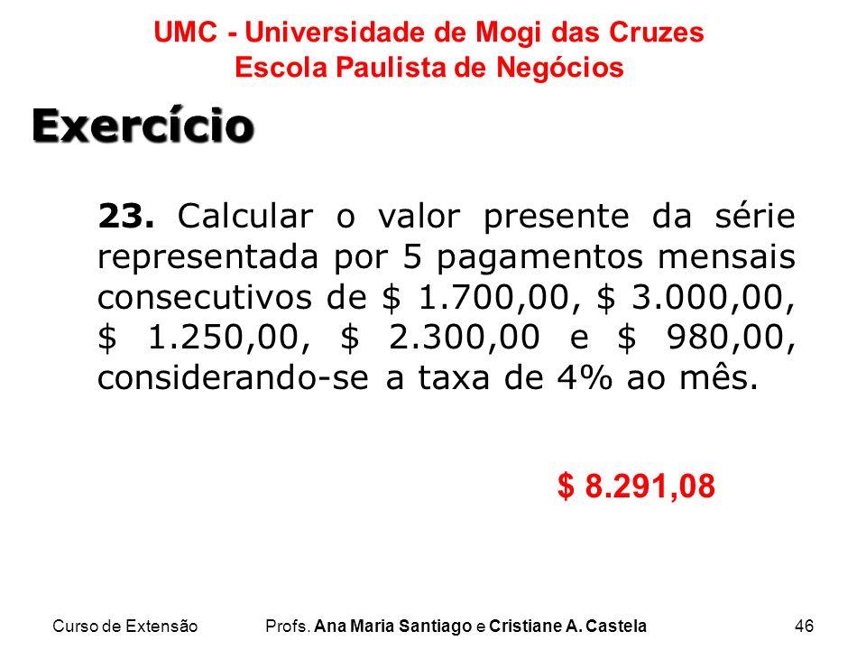 Curso de ExtensãoProfs. Ana Maria Santiago e Cristiane A. Castela46 UMC - Universidade de Mogi das Cruzes Escola Paulista de Negócios 23. Calcular o v