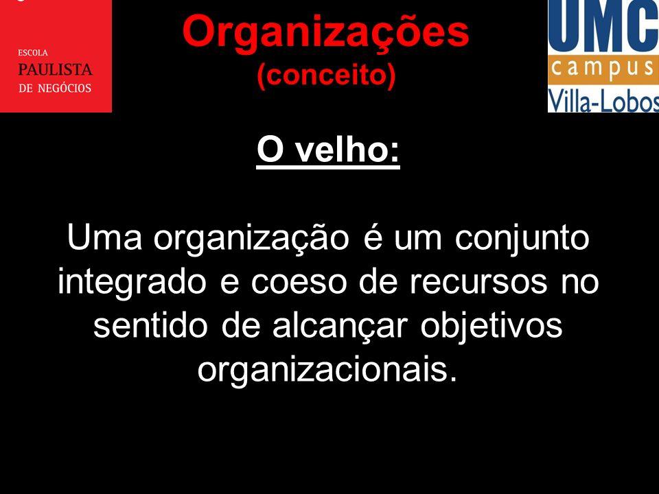 O velho: Uma organização é um conjunto integrado e coeso de recursos no sentido de alcançar objetivos organizacionais. Organizações (conceito)