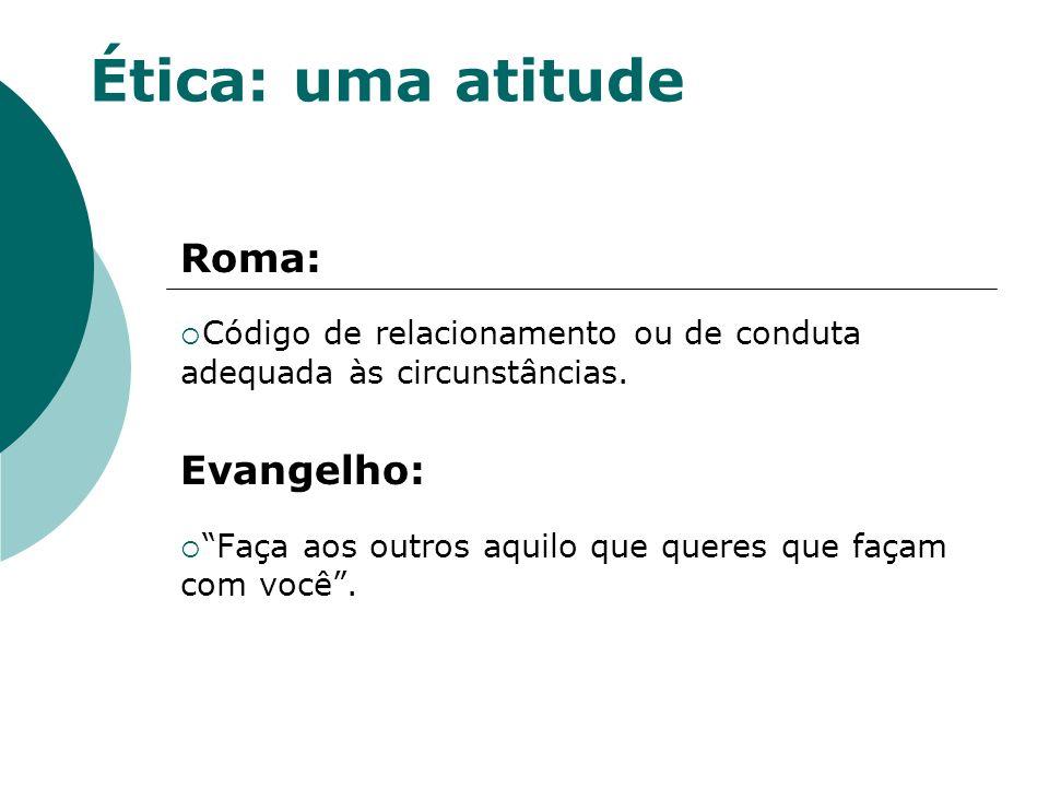 Ética: uma atitude Estudo do que é bom ou mau, correto ou incorreto, justo ou injusto, adequado ou inadequado.